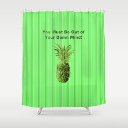 You Must be Out of your Damn Mind! Shower Curtain
