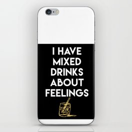 I HAVE MIXED DRINKS ABOUT FEELINGS quote iPhone Skin
