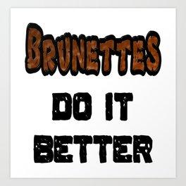Brunettes Do It Better Art Print