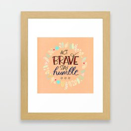 Act Brave Stay Humble Framed Art Print