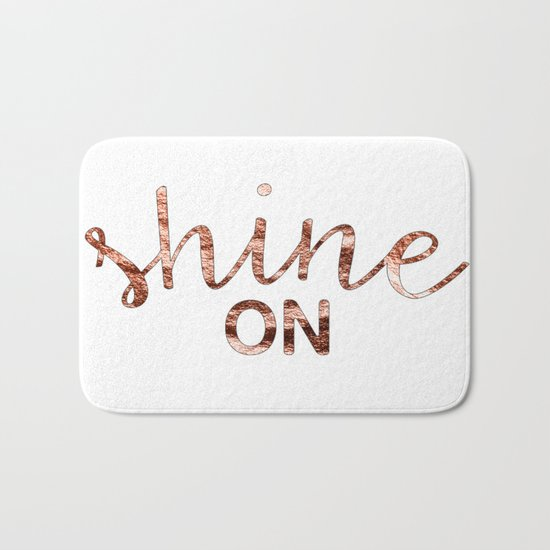 Shine on rose gold quote Bath Mat