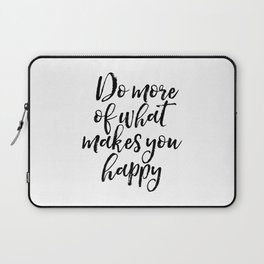 Do More Of What Makes You Happy, Happy Quote, Typography Print, Motivational Quote Laptop Sleeve