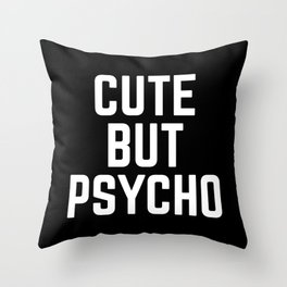 Cute But Psycho Funny Quote Throw Pillow