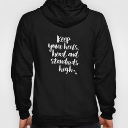 Keep Your Heels, Head and Standards High black-white typography poster design modern wall home decor Hoody