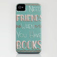 Who needs friends? Slim Case iPhone (4, 4s)