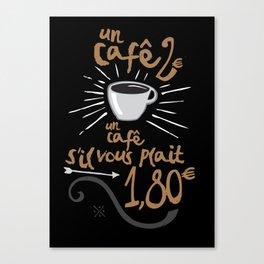 UN CAFÉ, S'IL VOUS PLAÎT Canvas Print