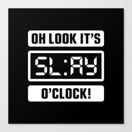 Oh Look It's Slay O'Clock Canvas Print