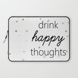 Drink Happy Thoughts Laptop Sleeve