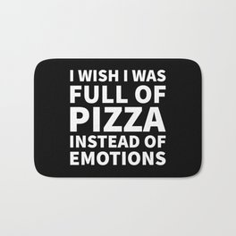 I Wish I Was Full of Pizza Instead of Emotions (Black & White) Bath Mat