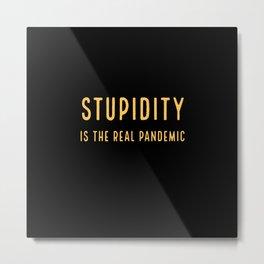 Stupidity.  Metal Print