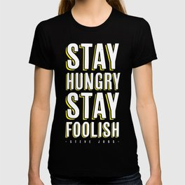 Stay Hungry, Stay Foolish - Steve Jobs Quote T-shirt