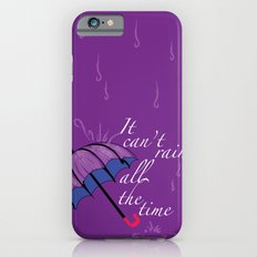 It can't rain ALL the time Slim Case iPhone 6s