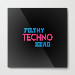 Filthy techno head quote Metal Print