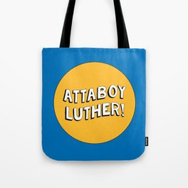 Attaboy Luther! Tote Bag