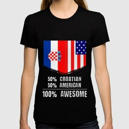 50% Croatian 50% American 100% Awesome T-shirt