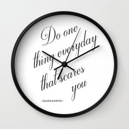 Do One Thing Everyday That Scares You - Eleanor Roosevelt Positivity Quote Wall Clock