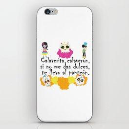 Calaverita, calaverón, si no me das dulces, te llevo al panteón - Mexican Trick or Treat. iPhone Skin
