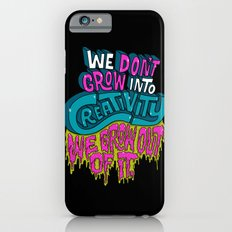 We Don't Grow Into Creativity. We Grow Out Of It. iPhone 6s Slim Case