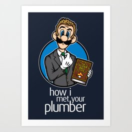 How I Met Your Plumber Art Print