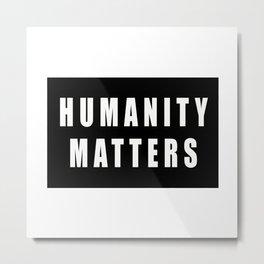 HUMANITY MATTERS Metal Print