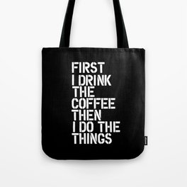 First I Drink the Coffee Then I Do The Things black and white bedroom poster home wall decor canvas Tote Bag