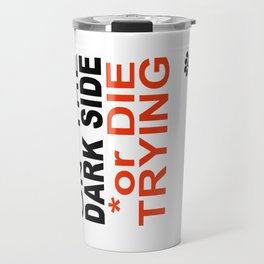 STAY on the DARK SIDE or DIE TRYING Travel Mug