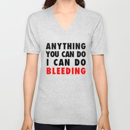 ANYTHING YOU CAN DO I CAN DO BLEEDING Unisex V-Neck