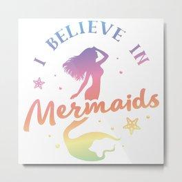 I believe in Mermaids Metal Print