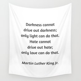 Martin Luther King Inspirational Quote - Darkness cannot drive out darkness - only light can do that Wall Tapestry