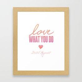 Love What You Do - Dental Hygienist Framed Art Print