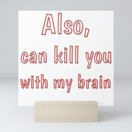 Also, can kill you with my brain Mini Art Print