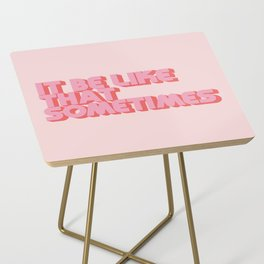 """""""It be like that sometimes"""" Pink Side Table"""