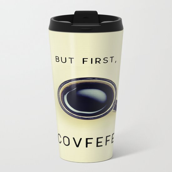 But First, Covfefe Metal Travel Mug