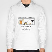 alcohol Hoodies featuring Alcohol is a solution by The Jakal