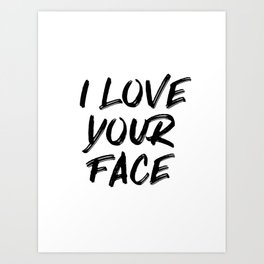 I Love Your Face Quote Art Print