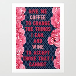 Coffee to Change, And Wine to Accept Sassy Saying Art Print