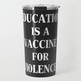 Education is a vaccine for violence Inspirational Quotes Travel Mug