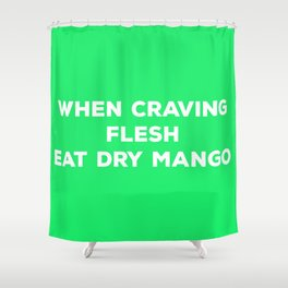 When Craving Flesh Eat Dry Mango (in Green) - Vegan Advice Shower Curtain