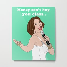 """Luann from Real Housewives NY """"Money Can't Buy You Class"""" Metal Print"""