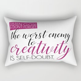 The Worst Enemy to Creativity is Self-Doubt Quote Rectangular Pillow