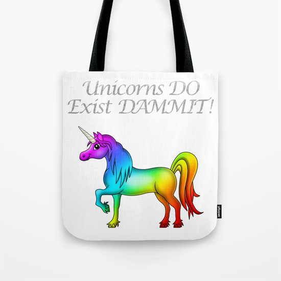 Unicorns Do Exist Dammit! Tote Bag