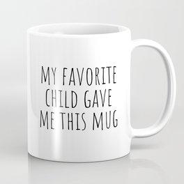 My favorite child gave me this mug Coffee Mug