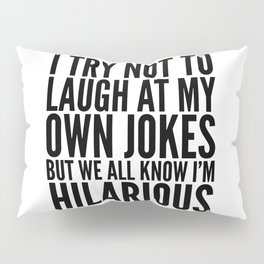 I TRY NOT TO LAUGH AT MY OWN JOKES Pillow Sham