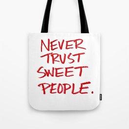 Never Trust Sweet People. Tote Bag