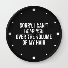 Volume Of My Hair Funny Quote Wall Clock