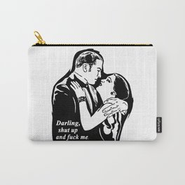Darling, shut up and fuck me. Carry-All Pouch