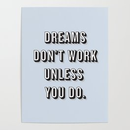Dreams Don't Work Unless You Do Blue Poster