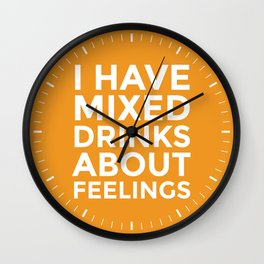 I HAVE MIXED DRINKS ABOUT FEELINGS (Alcohol) Wall Clock