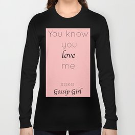 Gossip Girl: You know you love me - tvshow Long Sleeve T-shirt