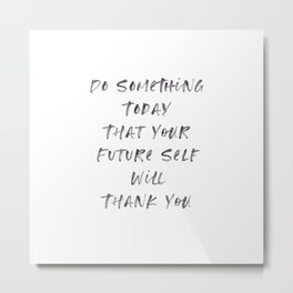 Do Something Today That Your Future Self Will Thank You, Dreams, Don't Give Up, Happy, Stay Calm Metal Print